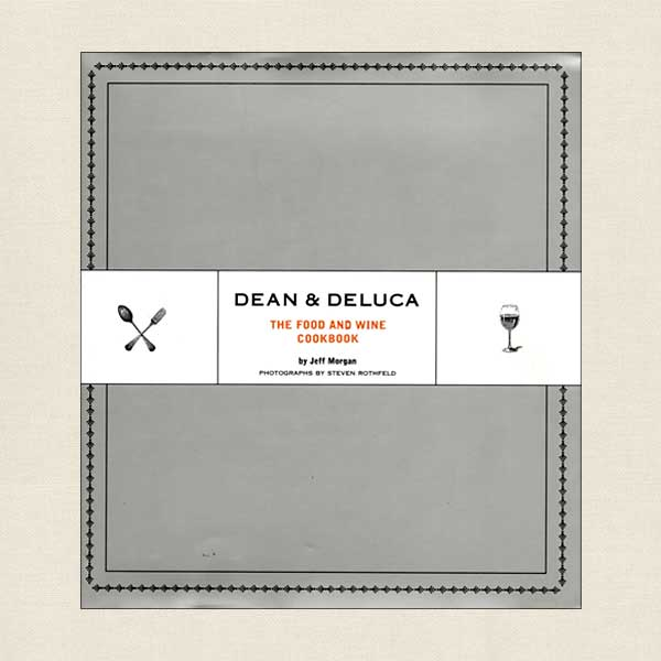 Dean and DeLuca Food and Wine Cookbook