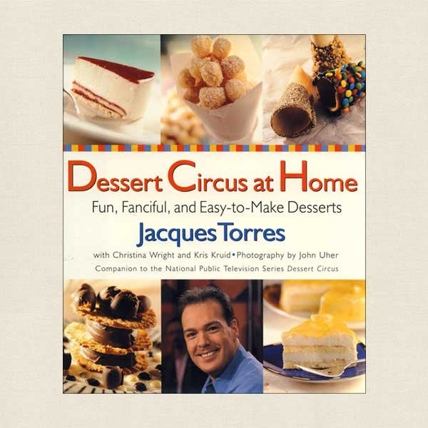 Dessert Circus at Home: Fun, Fanciful, and Easy-to-Make Desserts