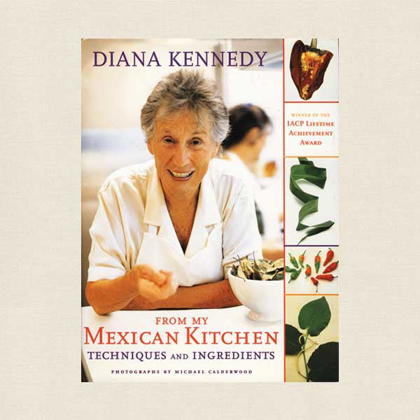 Diana Kennedy From My Mexican Kitchen Cookbook