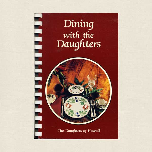 Dining with the Daughters of Hawaii Cookbook - Honolulu 1988