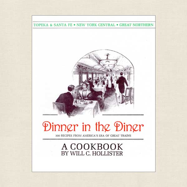 Dinner in the Diner Cookbook - Historic Railroad Restaurants