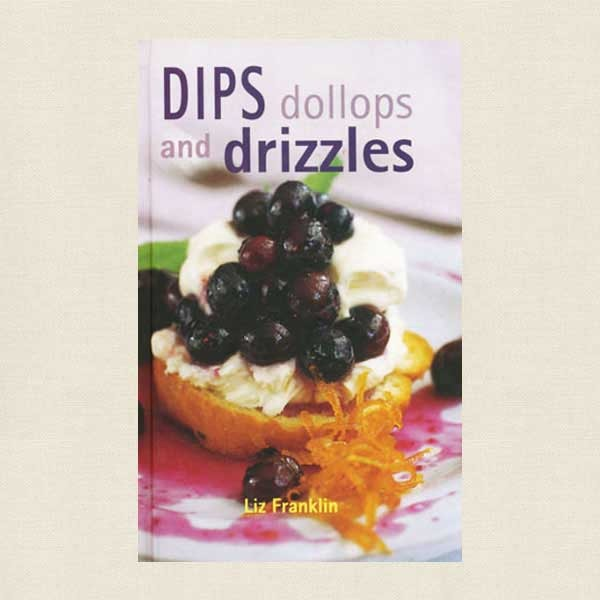 Dips Dollops and Drizzles Cookbook