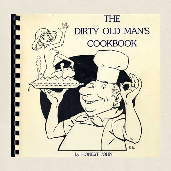 Dirty Old Man's Cookbook: By Honest John
