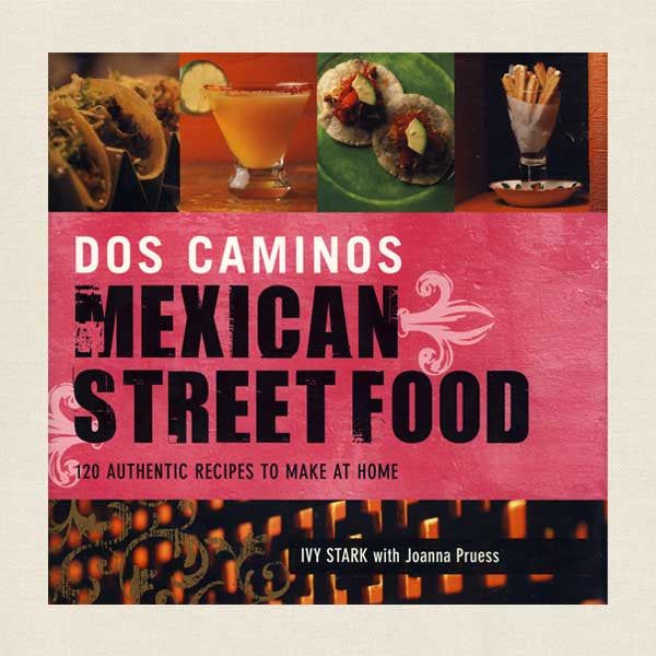 Dos Caminos Mexican Street Food Cookbook: Restaurant New York
