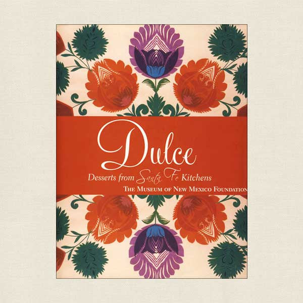 Dulce: Desserts From Santa Fe Kitchens