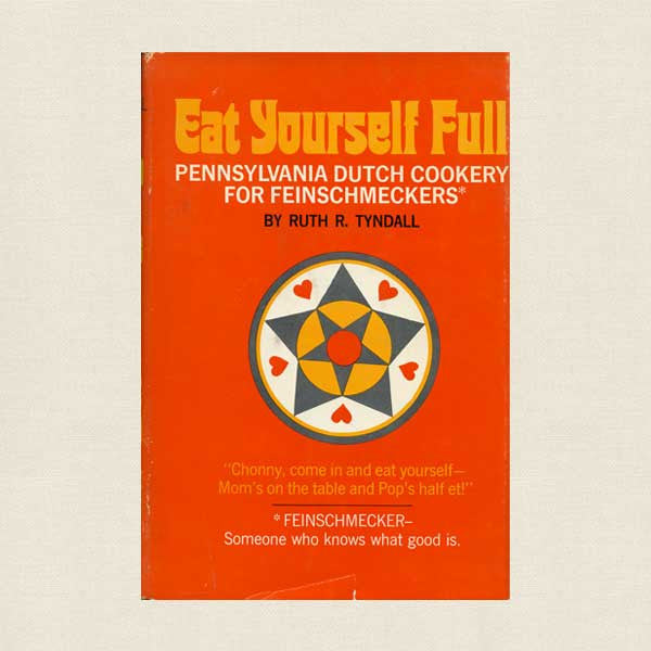 Eat Yourself Full: Pennsylvania Dutch Cookery for Feinschmeckers
