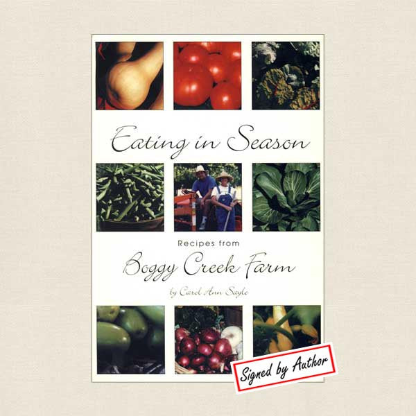 Eating in Season: Recipes from Boggy Creek Farm Signed Edition