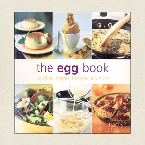 The Egg Book: Souffles, Crepes, Frittatas