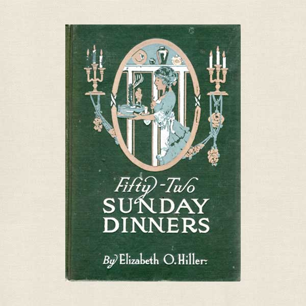 Fifty-Two Sunday Dinners: Vintage 1915 Cookbook