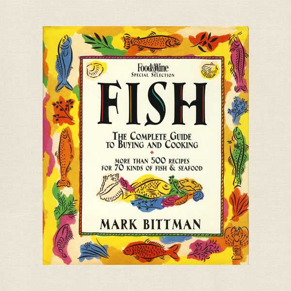 Fish Complete Guide to Buying and Cooking - Mark Bittman Cookbook