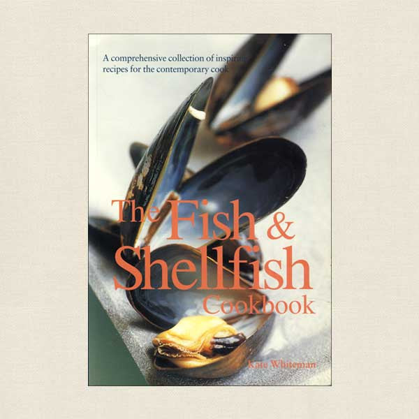 The Fish and Shellfish Cookbook