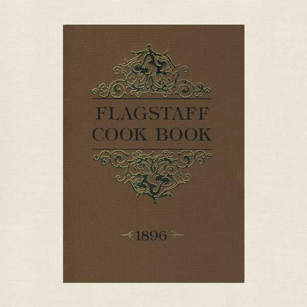 The Flagstaff Cookbook: The Ladies Aid Society, Methodist Episcopal Church