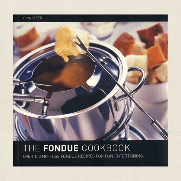 The Fondue Cookbook: Over 100 No-Fuss Recipes For Fun Entertaining