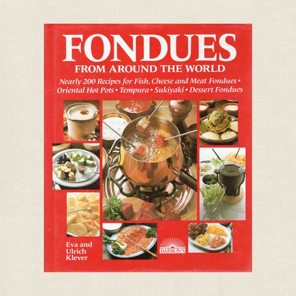 Fondues From Around the World Cookbook