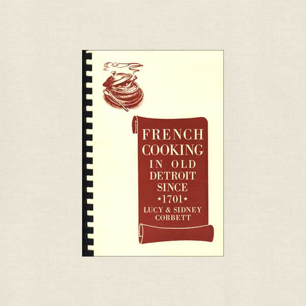 French Cooking in Old Detroit Since 1701 Cookbook