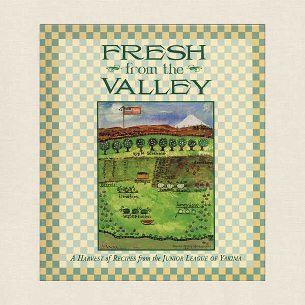 Junior League of Yakima, Washington Cookbook - Fresh from the Valley