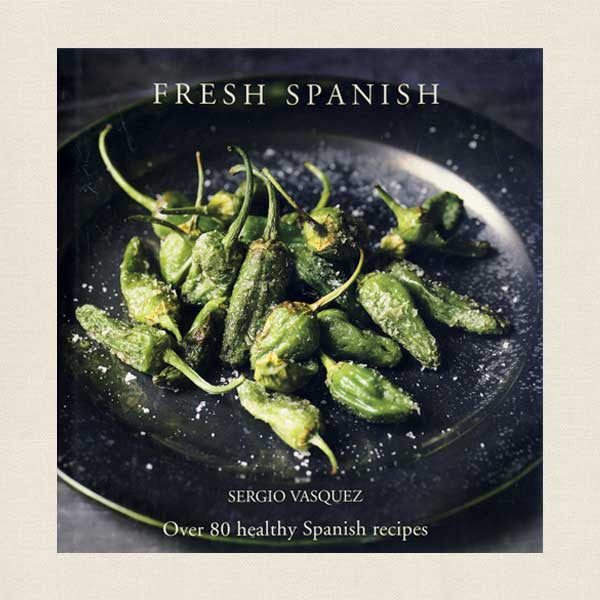 Fresh Spanish Cookbook by Sergio Vasquez
