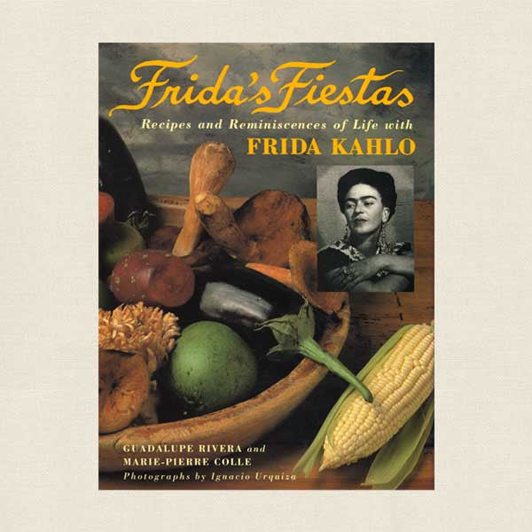 Frida's Fiestas: Recipes and Reminiscences of Frida Kahlo