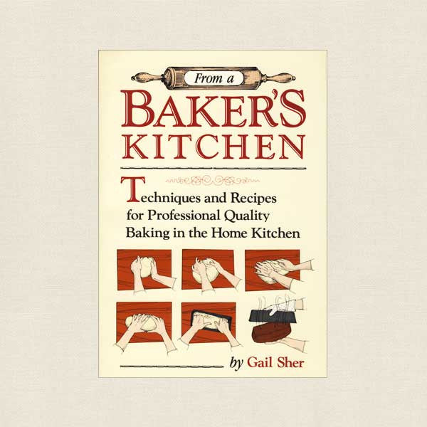 From a Baker's Kitchen Cookbook - Techniques and Recipes