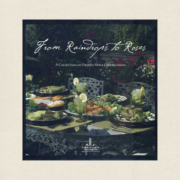 Junior League of Portland Cookbook From Raindrops to Roses