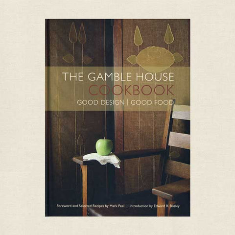 The Gamble House Cookbook - Good Design Good Food