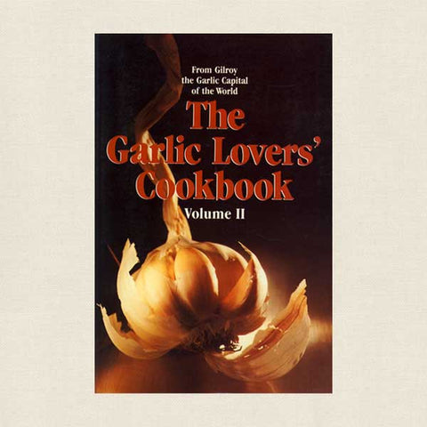 Gilroy Festival Garlic Lovers Cookbook Volume II