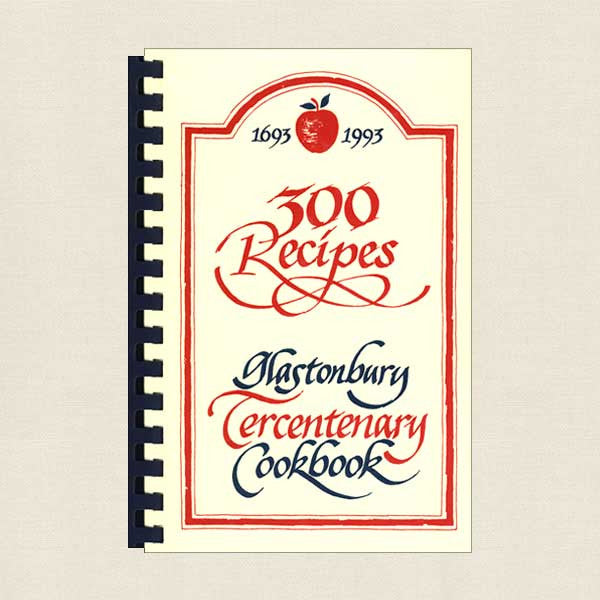 Glastonbury Tercentenary Cookbook - Connecticut 1693-1993