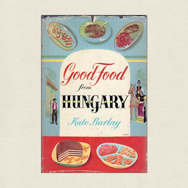 Good Food From Hungary Vintage Cookbook from 1938