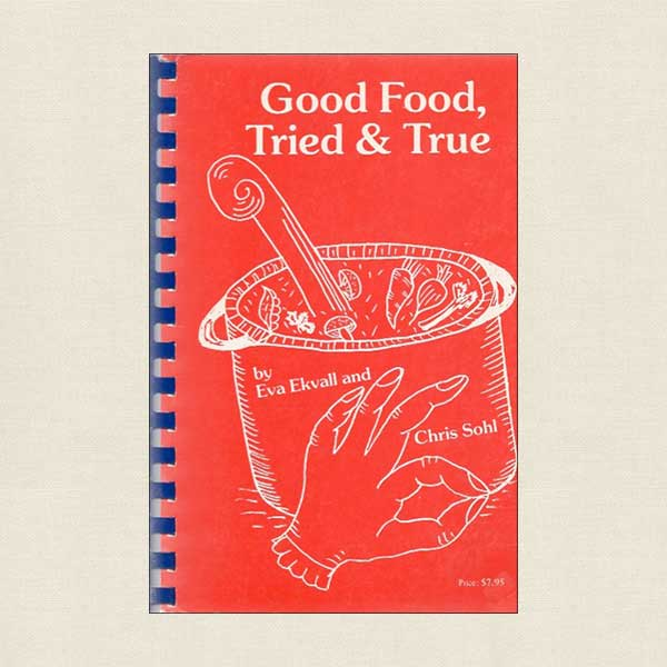 Good Food, Tried and True - From the Kitchens of Eva Ekvall and Chris Sohl