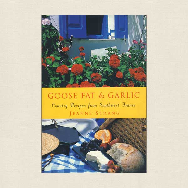 Goose Fat Garlic Cookbook - French Country Recipes