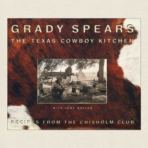 Texas Cowboy Kitchen: Recipes from the Chisholm Club, Grady Spears