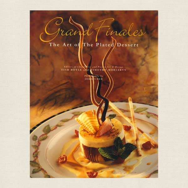 Grand Finales Cookbook - Art of the Plated Dessert