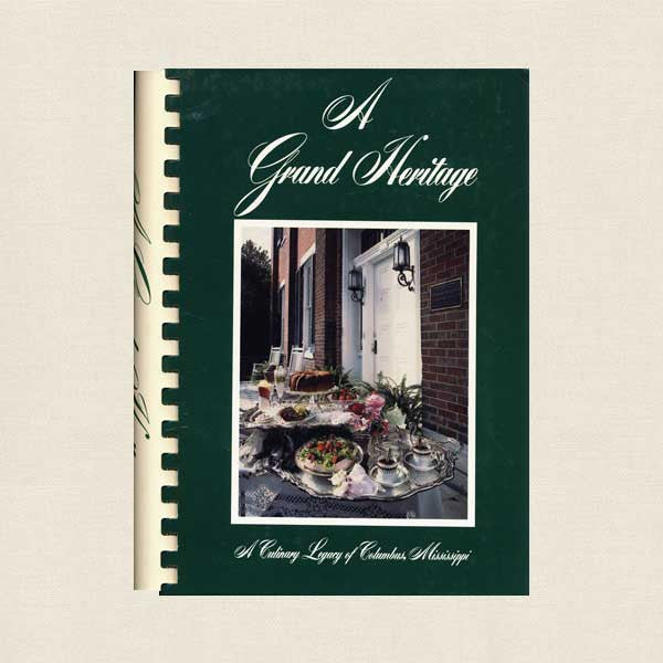 Grand Heritage Cookbook - A Culinary Legacy of Columbus, Mississippi