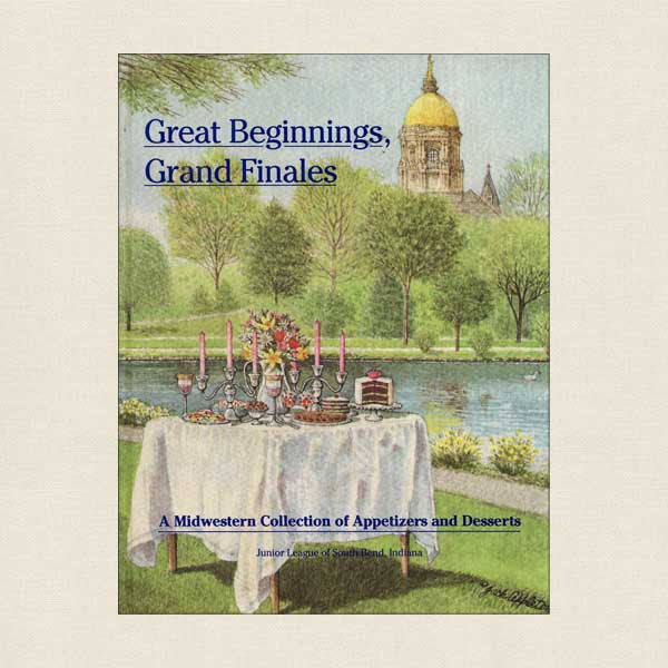 Great Beginnings Grand Finales Junior League Cookbook South Bend Indiana