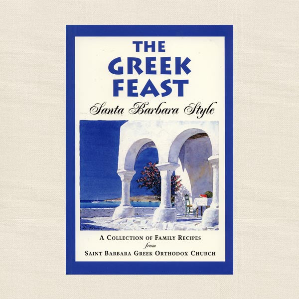 St. Barbara Greek Orthodox Church Cookbook - Greek Feast Santa Barbara Style