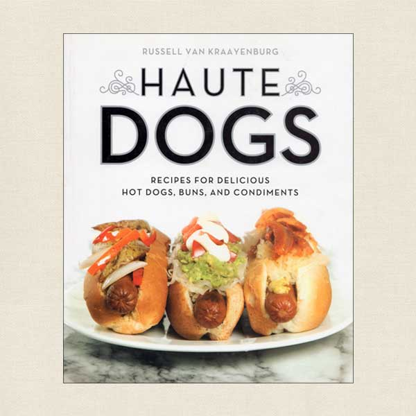 Haute Dogs - Recipes for Delicious Hot Dogs, Buns and Condiments