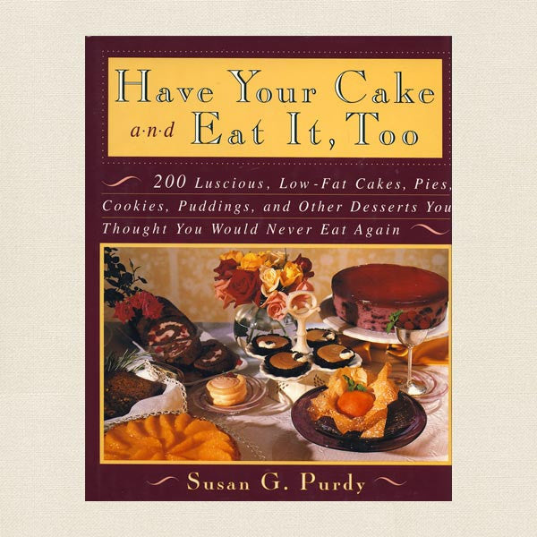 Have Your Cake and Eat It Too Cookbook - Low Fat Desserts