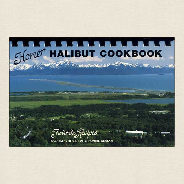 Homer Halibut Cookbook: Favorite Recipes Homer, Alaska