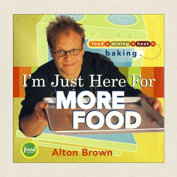 I'm Just Here For More Food: Alton Brown