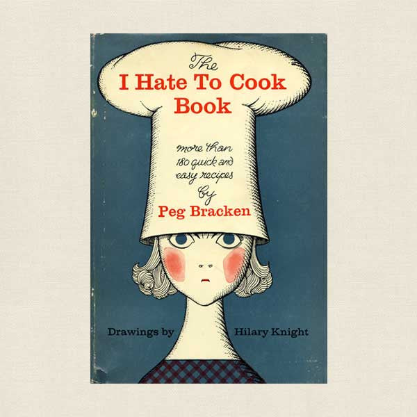 I Hate To Cook Book: Peg Bracken
