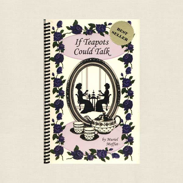 If Teapots Could Talk Tea Recipes Book