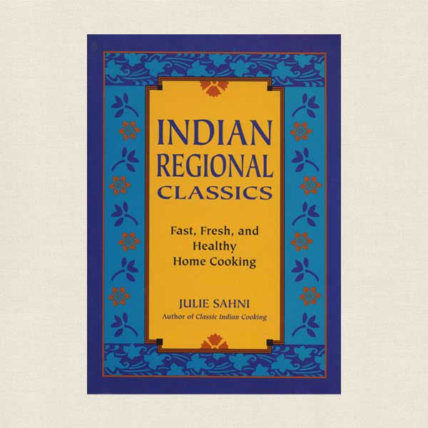 Indian Regional Classics: Fast, Fresh, and Healthy Home Cooking