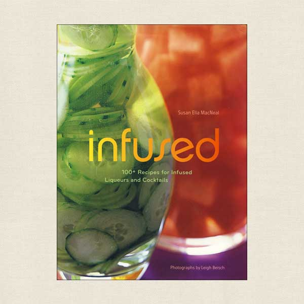 Infused - 100 Recipes for Infused Liqueurs and Cocktails