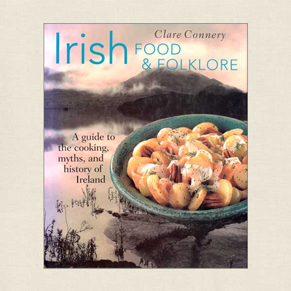 Irish Food and Folklore: A Guide to the Cooking, Myths, and History of Ireland