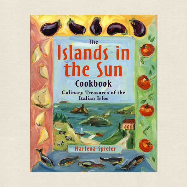 The Islands in the Sun Cookbook: Culinary Treasures of the Italian Isles