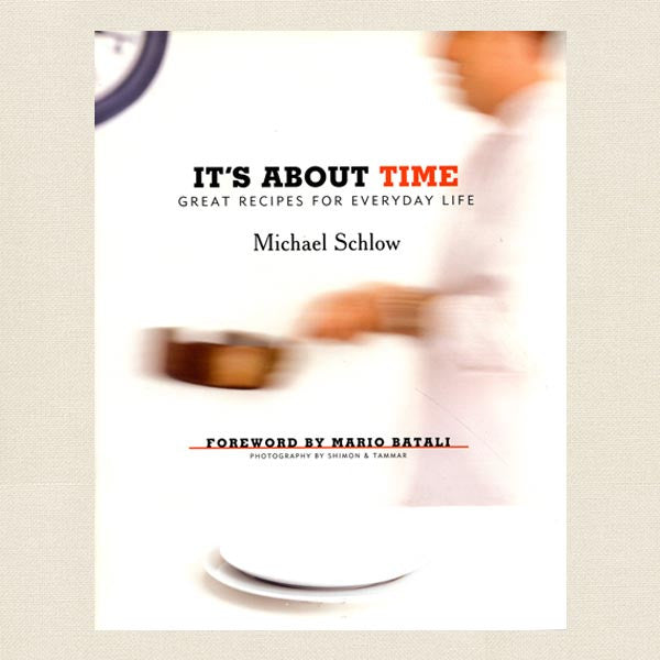 Michael Schlow's It's About Time Cookbook