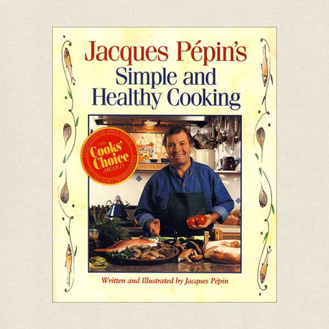 Jacques Pepin's Simple and Healthy Cooking Cookbook