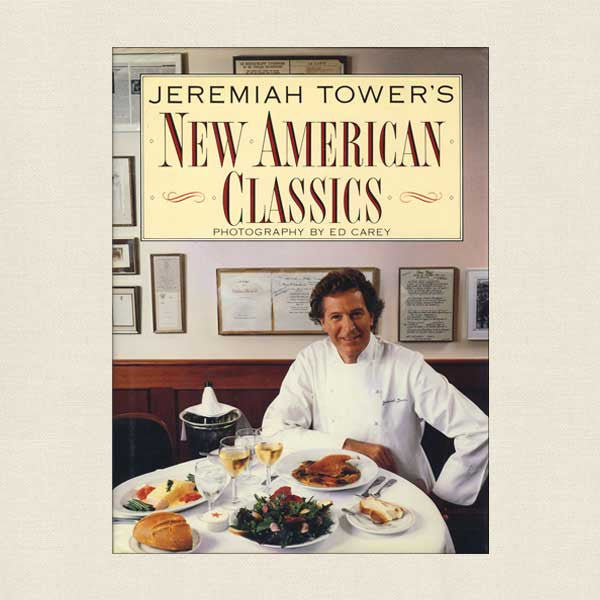 Jeremiah Tower's New American Classics Cookbook