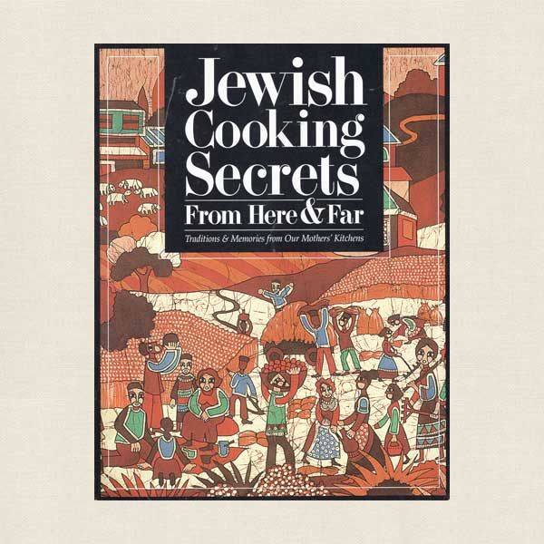 Jewish Cooking Secrets From Here and Far Cookbook