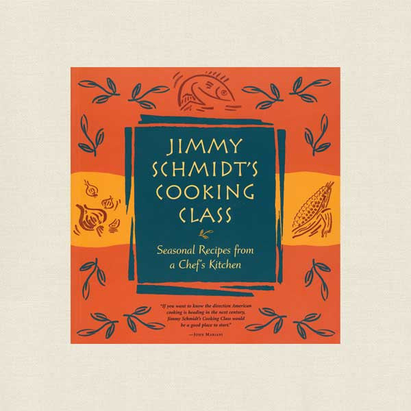 Jimmy Schmidt's Cooking Class Cookbook